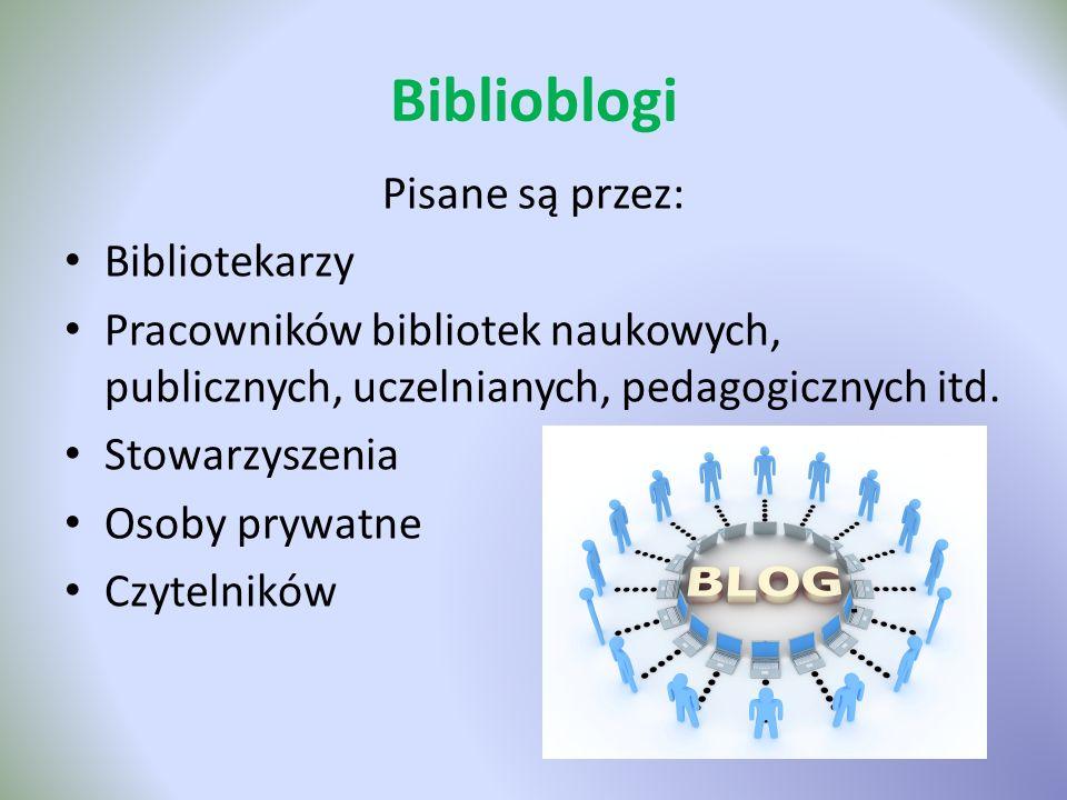 Biblioblogi Pisane są przez: Bibliotekarzy Pracowników bibliotek naukowych, publicznych, uczelnianych, pedagogicznych itd. Stowarzyszenia Osoby prywat
