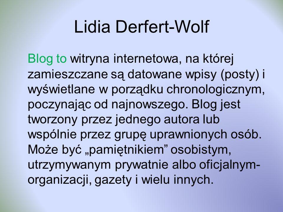 Lidia Derfert-Wolf Blog to witryna internetowa, na której zamieszczane są datowane wpisy (posty) i wyświetlane w porządku chronologicznym, poczynając od najnowszego.