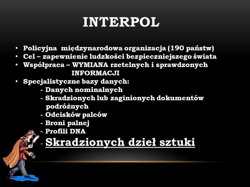 INTERPOL Policyjna międzynarodowa organizacja (190 państw) Cel – zapewnienie ludzkości bezpieczniejszego świata Współpraca – WYMIANA rzetelnych i spra