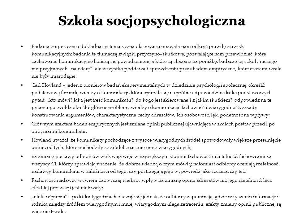 Szkoła socjopsychologiczna Badania empiryczne i dokładna systematyczna obserwacja pozwala nam odkryć prawdę zjawisk komunikacyjnych; badania te tłumac