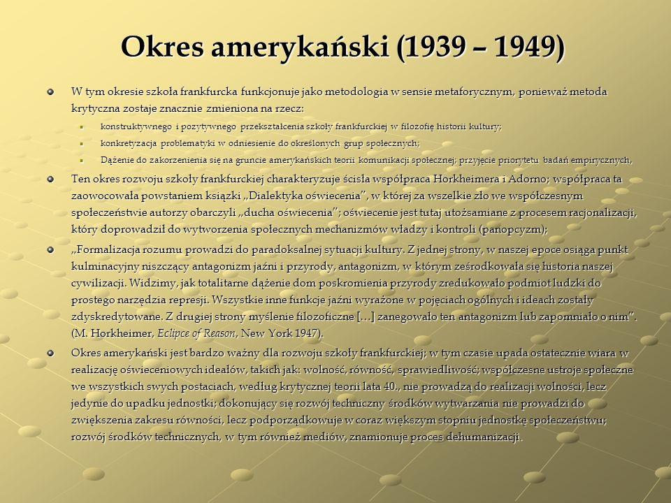 Okres amerykański (1939 – 1949) W tym okresie szkoła frankfurcka funkcjonuje jako metodologia w sensie metaforycznym, ponieważ metoda krytyczna zostaj