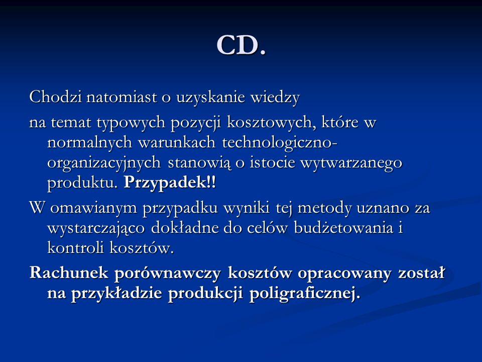 CD. Chodzi natomiast o uzyskanie wiedzy na temat typowych pozycji kosztowych, które w normalnych warunkach technologiczno- organizacyjnych stanowią o