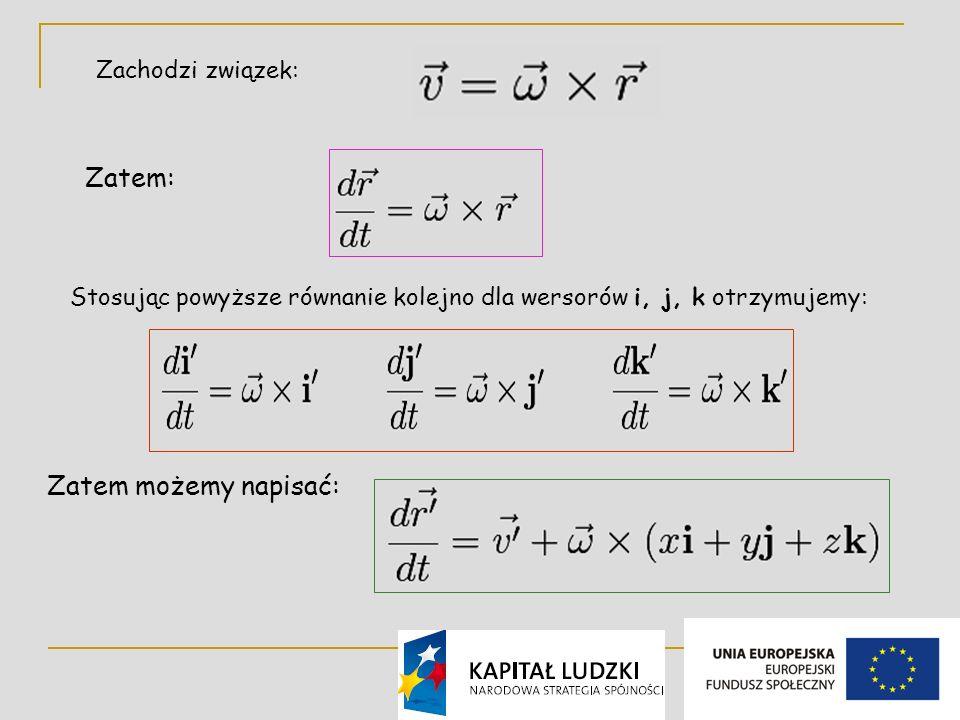 7 Zachodzi związek: Zatem: Stosując powyższe równanie kolejno dla wersorów i, j, k otrzymujemy: Zatem możemy napisać: