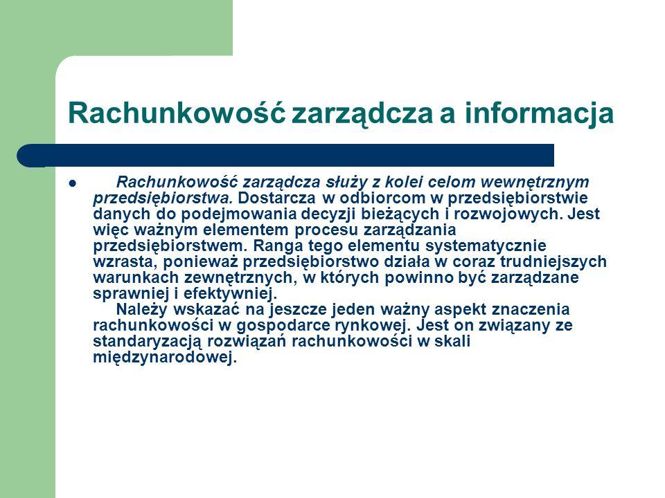 Rachunkowość zarządcza a informacja Rachunkowość zarządcza służy z kolei celom wewnętrznym przedsiębiorstwa. Dostarcza w odbiorcom w przedsiębiorstwie