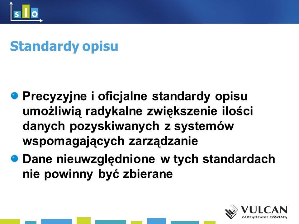 Standardy opisu Precyzyjne i oficjalne standardy opisu umożliwią radykalne zwiększenie ilości danych pozyskiwanych z systemów wspomagających zarządzanie Dane nieuwzględnione w tych standardach nie powinny być zbierane