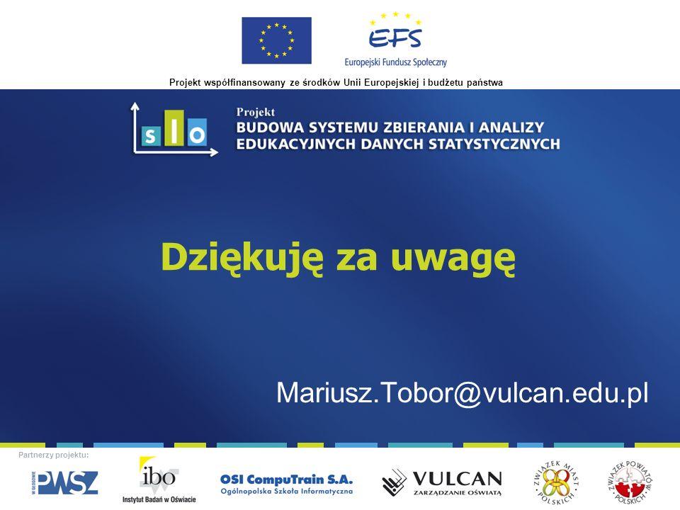 Projekt współfinansowany ze środków Unii Europejskiej i budżetu państwa Partnerzy projektu: Dziękuję za uwagę Mariusz.Tobor@vulcan.edu.pl