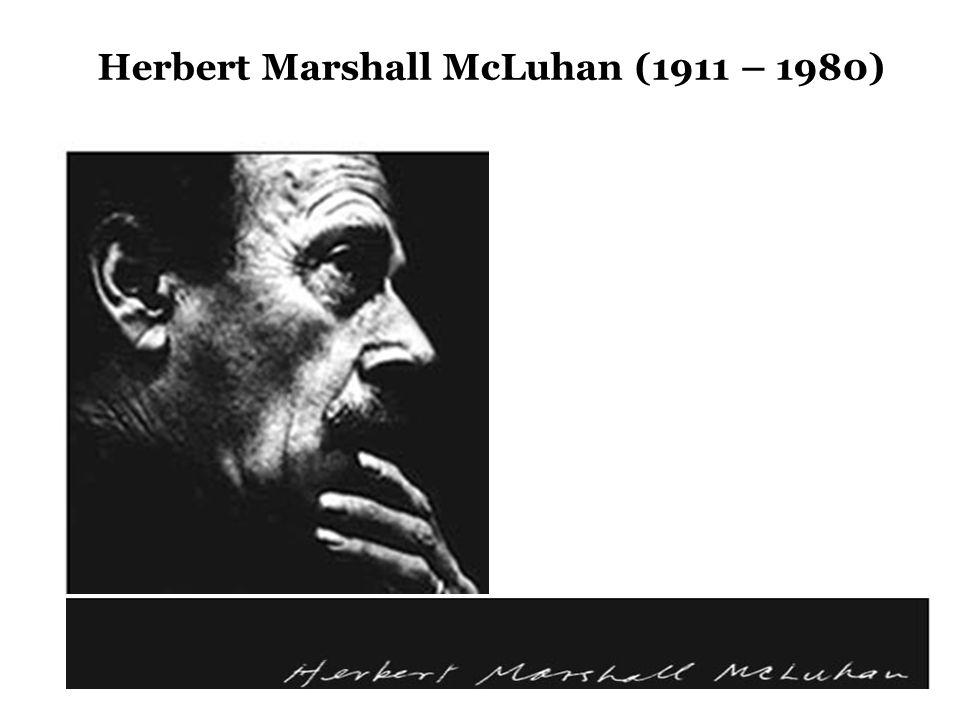 Herbert Marshall McLuhan (1911 – 1980)
