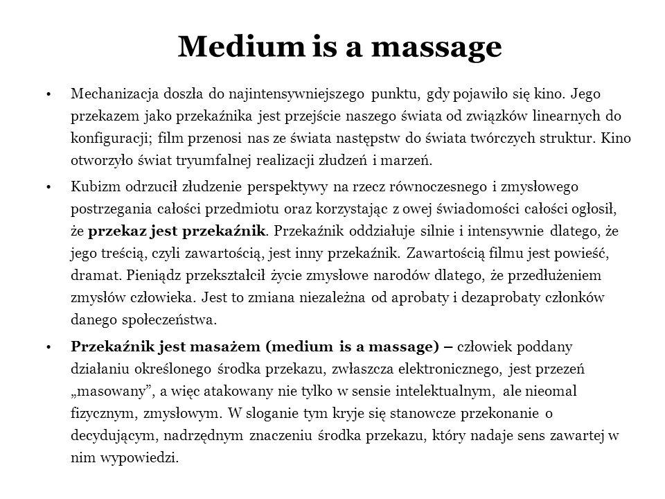 Medium is a massage Mechanizacja doszła do najintensywniejszego punktu, gdy pojawiło się kino. Jego przekazem jako przekaźnika jest przejście naszego
