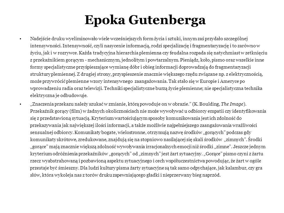 Epoka Gutenberga Nadejście druku wyeliminowało wiele wcześniejszych form życia i sztuki, innym zaś przydało szczególnej intensywności. Intensywność, c