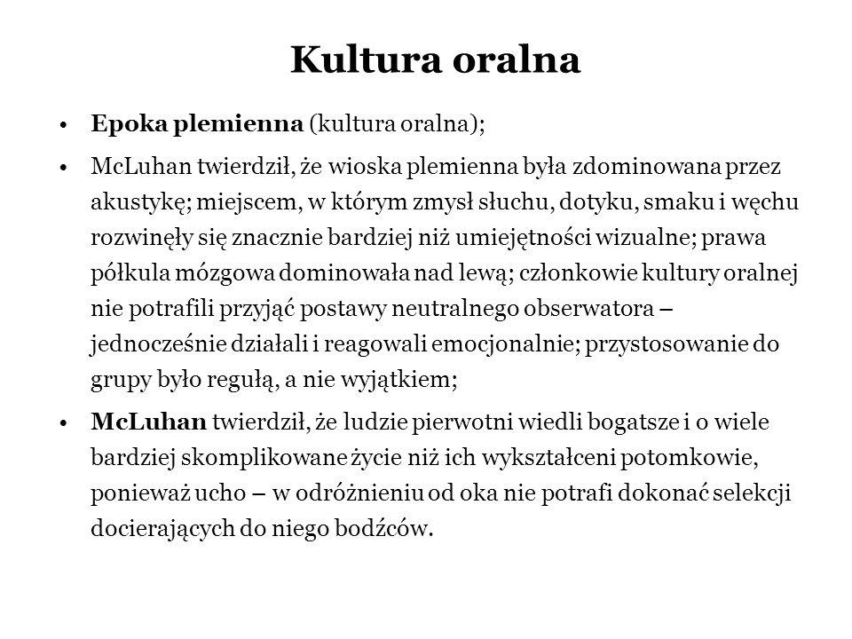 Kultura oralna Epoka plemienna (kultura oralna); McLuhan twierdził, że wioska plemienna była zdominowana przez akustykę; miejscem, w którym zmysł słuc
