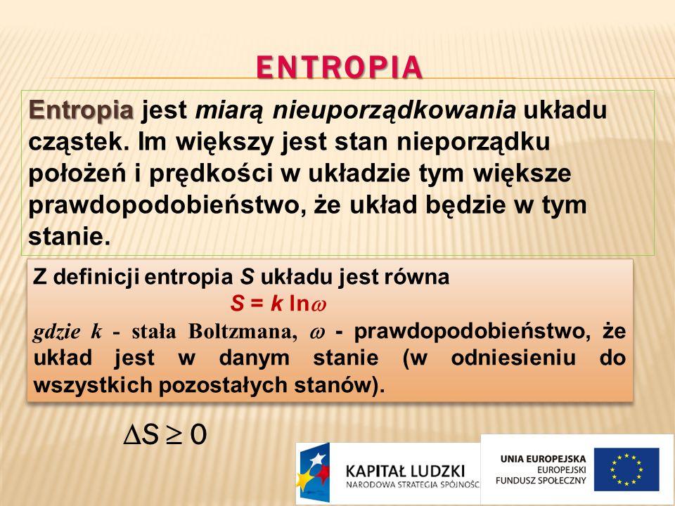 ENTROPIA Entropia Entropia jest miarą nieuporządkowania układu cząstek. Im większy jest stan nieporządku położeń i prędkości w układzie tym większe pr