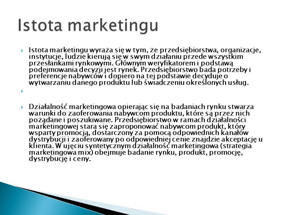 Istota marketingu wyraża się w tym, że przedsiębiorstwa, organizacje, instytucje, ludzie kierują się w swym działaniu przede wszystkim przesłankami ry