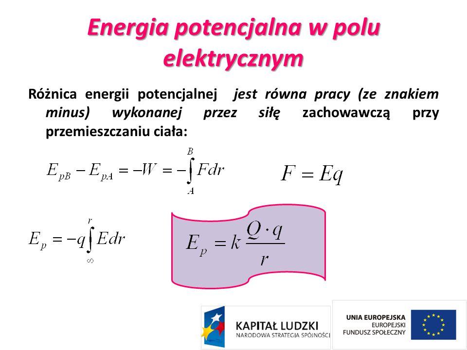 Energia potencjalna w polu elektrycznym Różnica energii potencjalnej jest równa pracy (ze znakiem minus) wykonanej przez siłę zachowawczą przy przemie