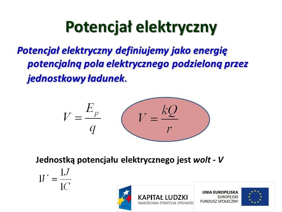 Potencjał elektryczny Potencjał elektryczny definiujemy jako energię potencjalną pola elektrycznego podzieloną przez jednostkowy ładunek. Jednostką po