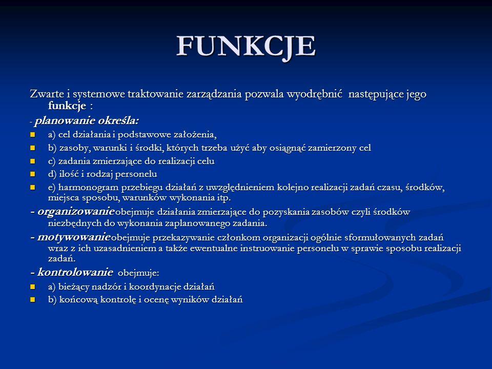 FUNKCJE Zwarte i systemowe traktowanie zarządzania pozwala wyodrębnić następujące jego funkcje : - planowanie określa: a) cel działania i podstawowe z