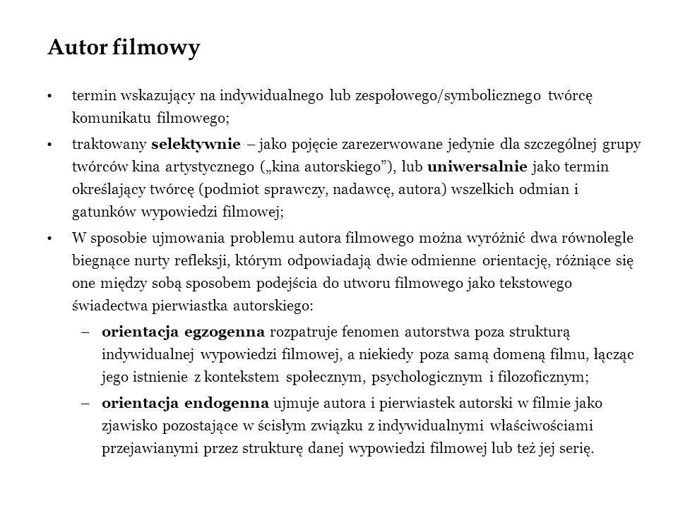 Autor filmowy termin wskazujący na indywidualnego lub zespołowego/symbolicznego twórcę komunikatu filmowego; traktowany selektywnie – jako pojęcie zarezerwowane jedynie dla szczególnej grupy twórców kina artystycznego (kina autorskiego), lub uniwersalnie jako termin określający twórcę (podmiot sprawczy, nadawcę, autora) wszelkich odmian i gatunków wypowiedzi filmowej; W sposobie ujmowania problemu autora filmowego można wyróżnić dwa równolegle biegnące nurty refleksji, którym odpowiadają dwie odmienne orientację, różniące się one między sobą sposobem podejścia do utworu filmowego jako tekstowego świadectwa pierwiastka autorskiego: –orientacja egzogenna rozpatruje fenomen autorstwa poza strukturą indywidualnej wypowiedzi filmowej, a niekiedy poza samą domeną filmu, łącząc jego istnienie z kontekstem społecznym, psychologicznym i filozoficznym; –orientacja endogenna ujmuje autora i pierwiastek autorski w filmie jako zjawisko pozostające w ścisłym związku z indywidualnymi właściwościami przejawianymi przez strukturę danej wypowiedzi filmowej lub też jej serię.