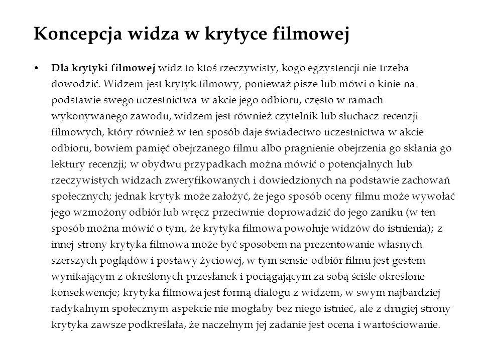 Koncepcja widza w krytyce filmowej Dla krytyki filmowej widz to ktoś rzeczywisty, kogo egzystencji nie trzeba dowodzić.