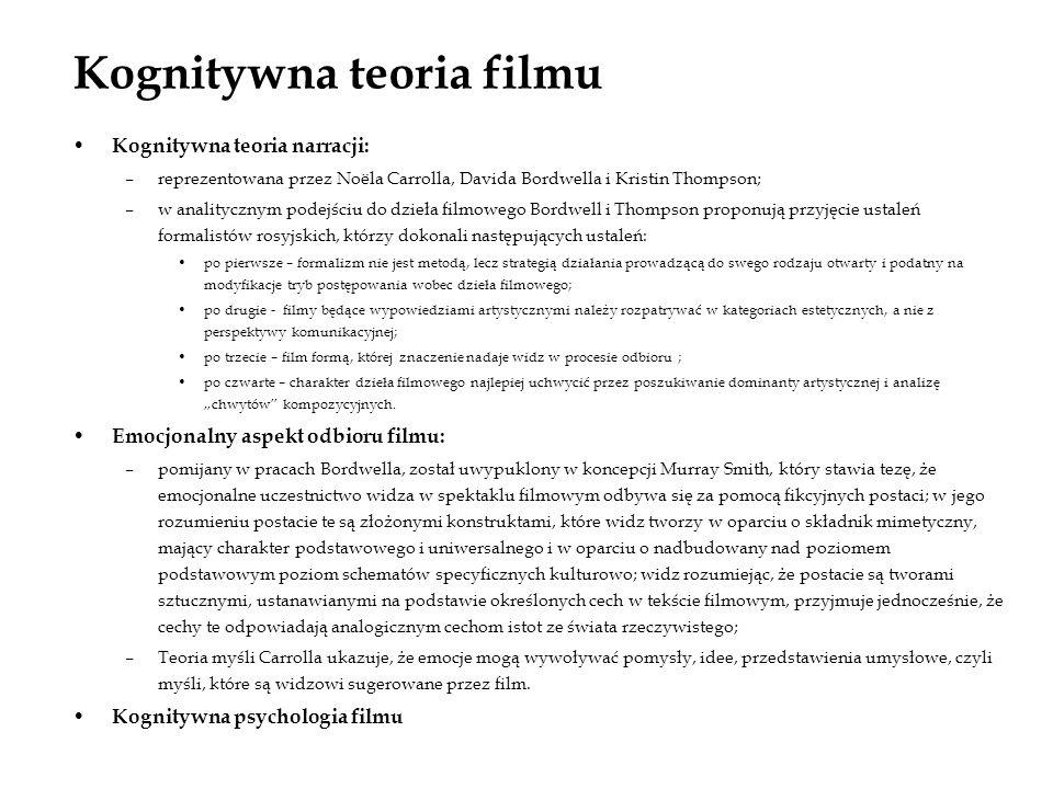 Kognitywna teoria filmu Kognitywna teoria narracji: –reprezentowana przez Noëla Carrolla, Davida Bordwella i Kristin Thompson; –w analitycznym podejśc