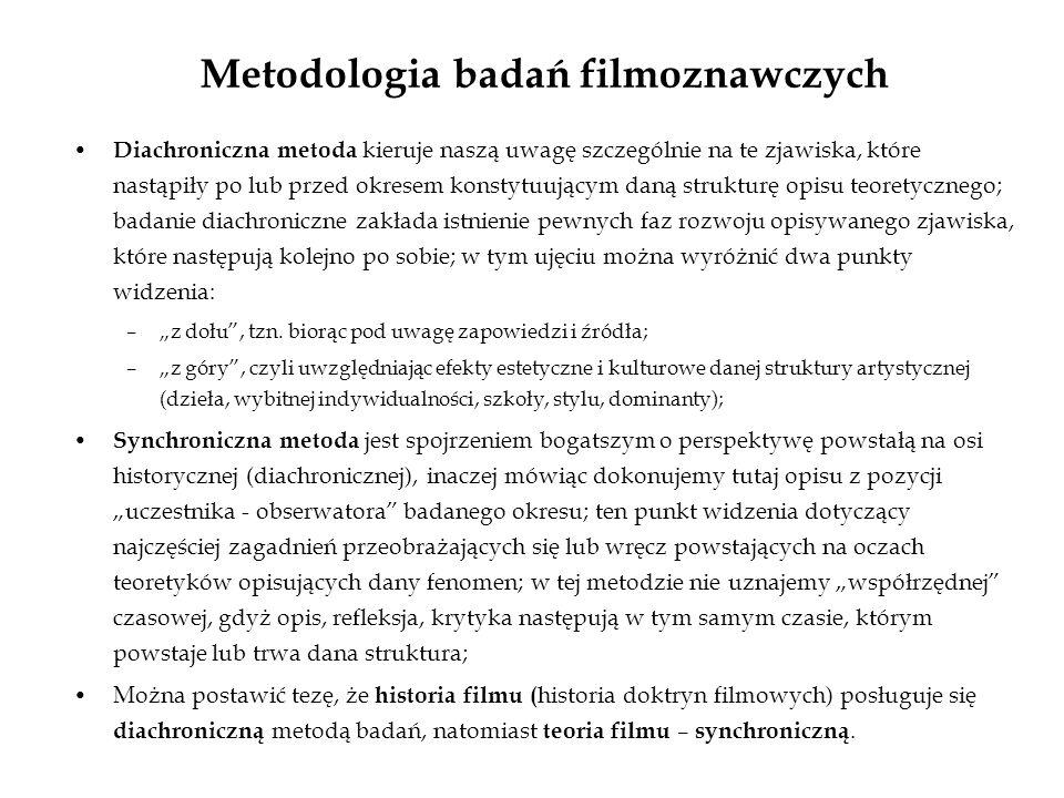 Metodologia badań filmoznawczych Diachroniczna metoda kieruje naszą uwagę szczególnie na te zjawiska, które nastąpiły po lub przed okresem konstytuują