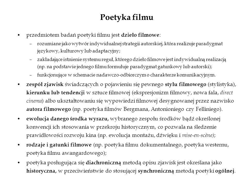 Poetyka filmu przedmiotem badań poetyki filmu jest dzieło filmowe : –rozumiane jako wytwór indywidualnej strategii autorskiej, która realizuje paradyg