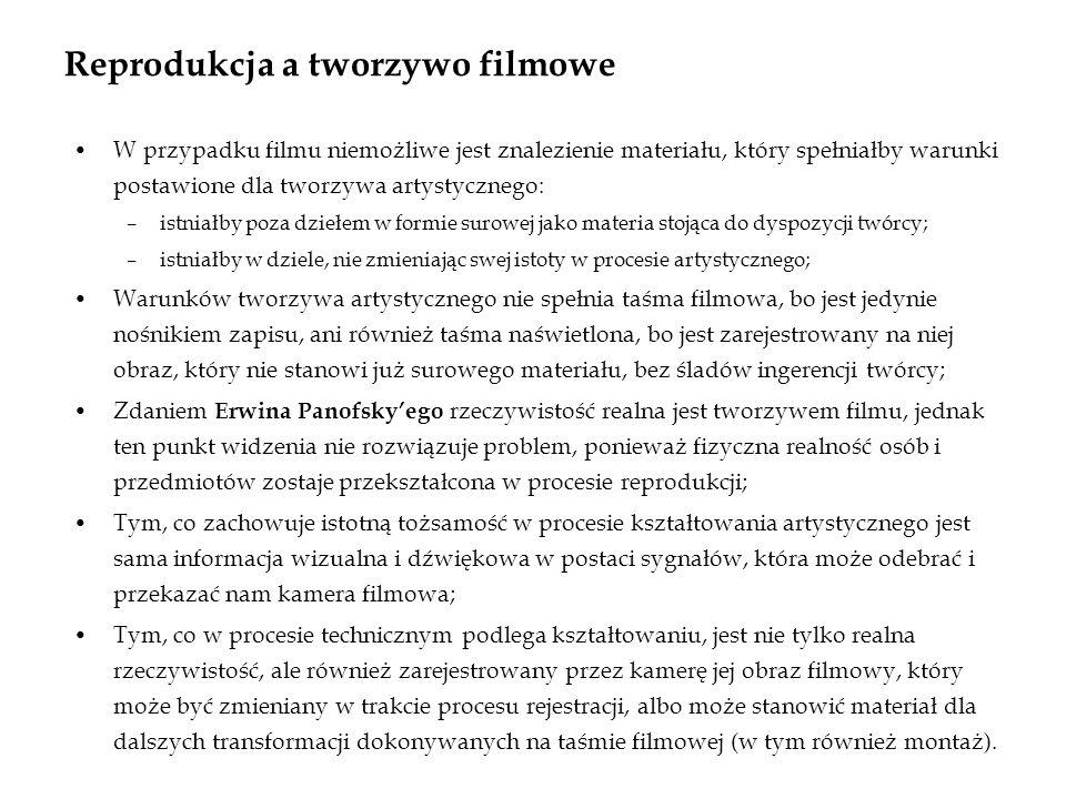 Reprodukcja a tworzywo filmowe W przypadku filmu niemożliwe jest znalezienie materiału, który spełniałby warunki postawione dla tworzywa artystycznego