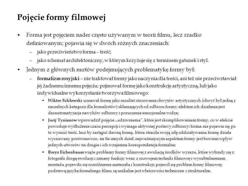 Pojęcie formy filmowej Forma jest pojęciem nader często używanym w teorii filmu, lecz rzadko definiowanym; pojawia się w dwóch różnych znaczeniach: –j