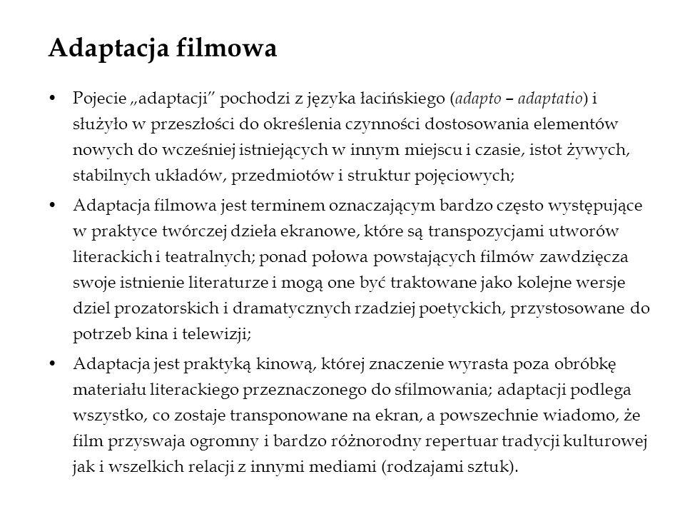 Adaptacja filmowa Pojecie adaptacji pochodzi z języka łacińskiego ( adapto – adaptatio ) i służyło w przeszłości do określenia czynności dostosowania