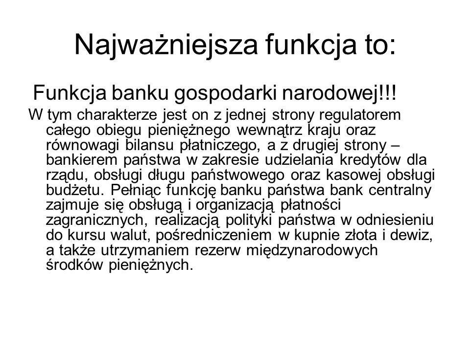 Najważniejsza funkcja to: Funkcja banku gospodarki narodowej!!! W tym charakterze jest on z jednej strony regulatorem całego obiegu pieniężnego wewnąt