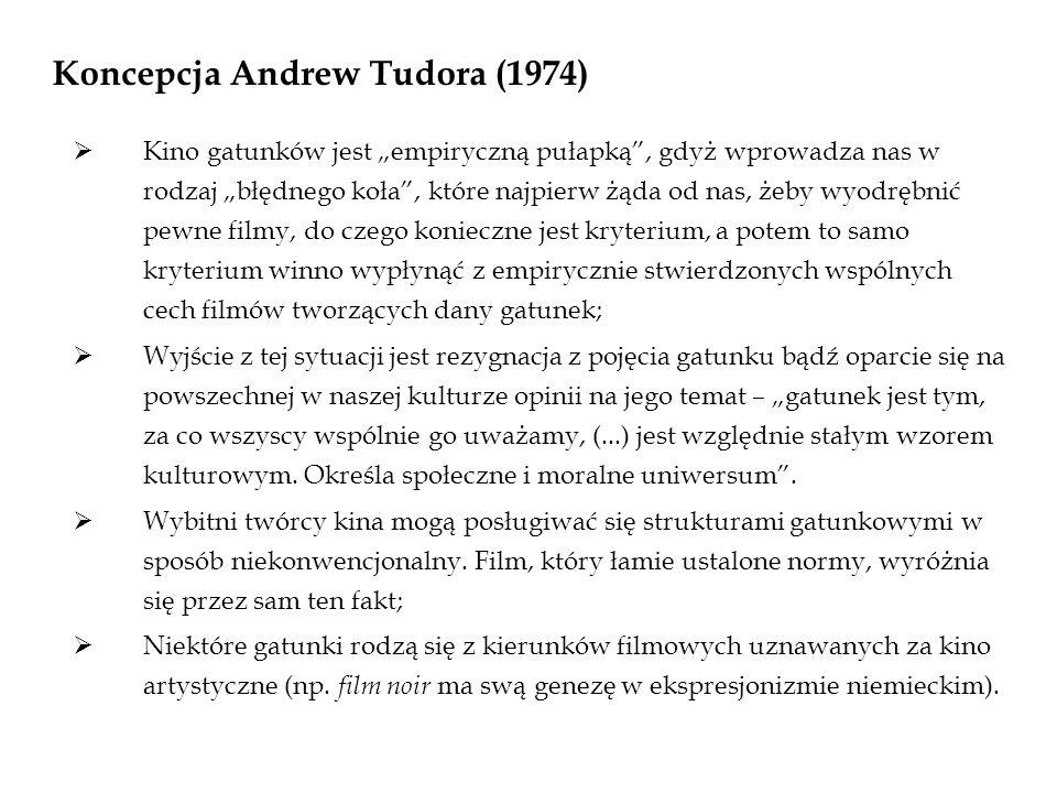 Koncepcja Andrew Tudora (1974) Kino gatunków jest empiryczną pułapką, gdyż wprowadza nas w rodzaj błędnego koła, które najpierw żąda od nas, żeby wyod