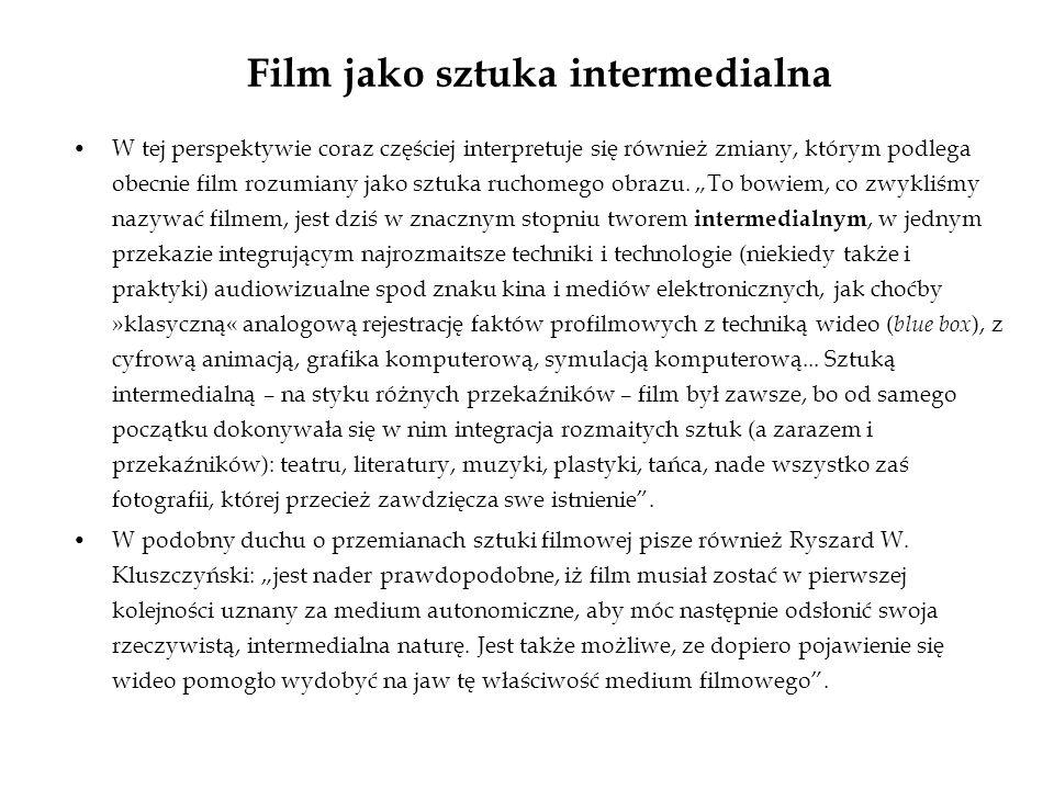Film jako sztuka intermedialna W tej perspektywie coraz częściej interpretuje się również zmiany, którym podlega obecnie film rozumiany jako sztuka ruchomego obrazu.