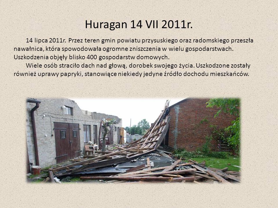 Huragan 14 VII 2011r. 14 lipca 2011r. Przez teren gmin powiatu przysuskiego oraz radomskiego przeszła nawałnica, która spowodowała ogromne zniszczenia