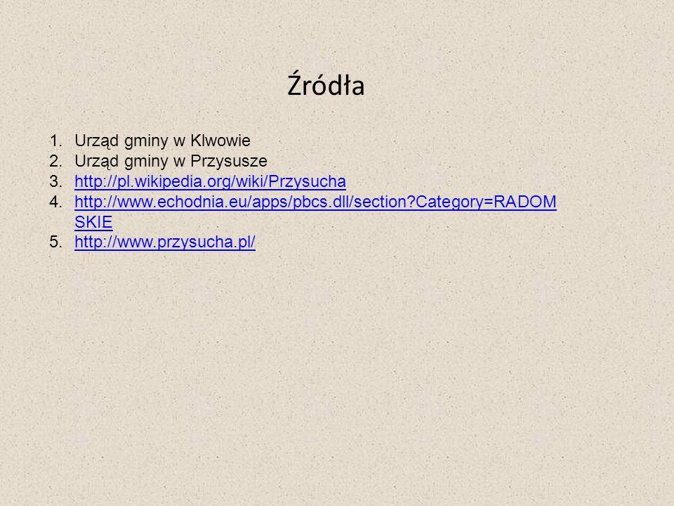 Źródła 1.Urząd gminy w Klwowie 2.Urząd gminy w Przysusze 3.http://pl.wikipedia.org/wiki/Przysuchahttp://pl.wikipedia.org/wiki/Przysucha 4.http://www.e