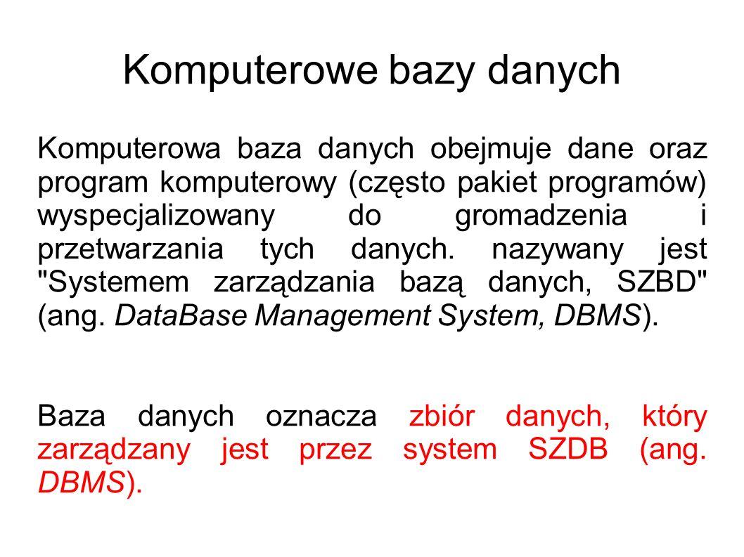 Komputerowe bazy danych Komputerowa baza danych obejmuje dane oraz program komputerowy (często pakiet programów) wyspecjalizowany do gromadzenia i prz