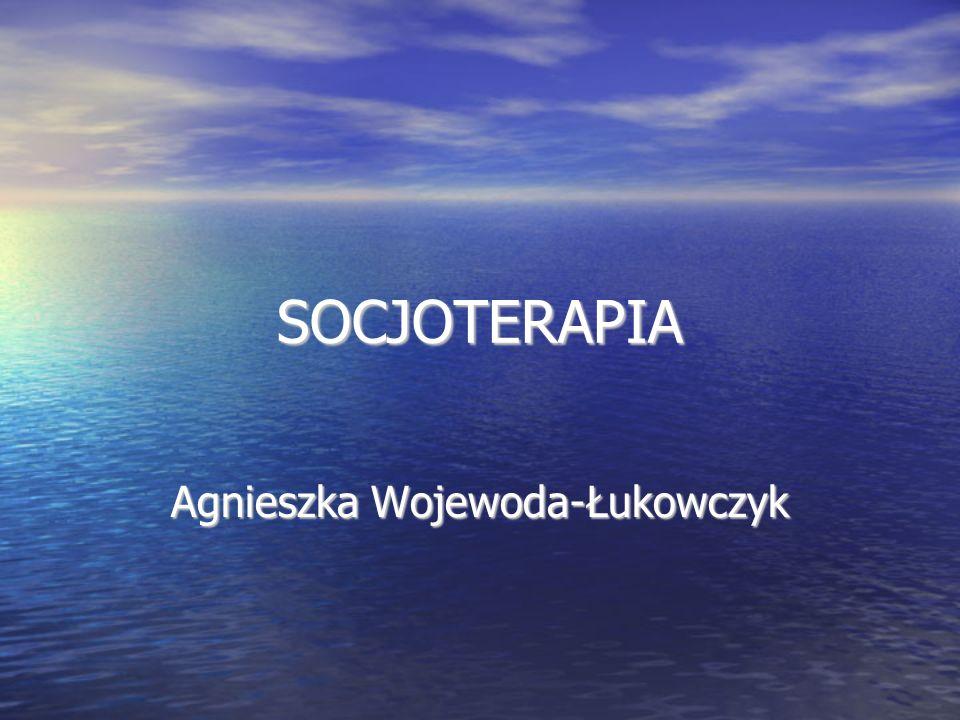 SOCJOTERAPIA Agnieszka Wojewoda-Łukowczyk