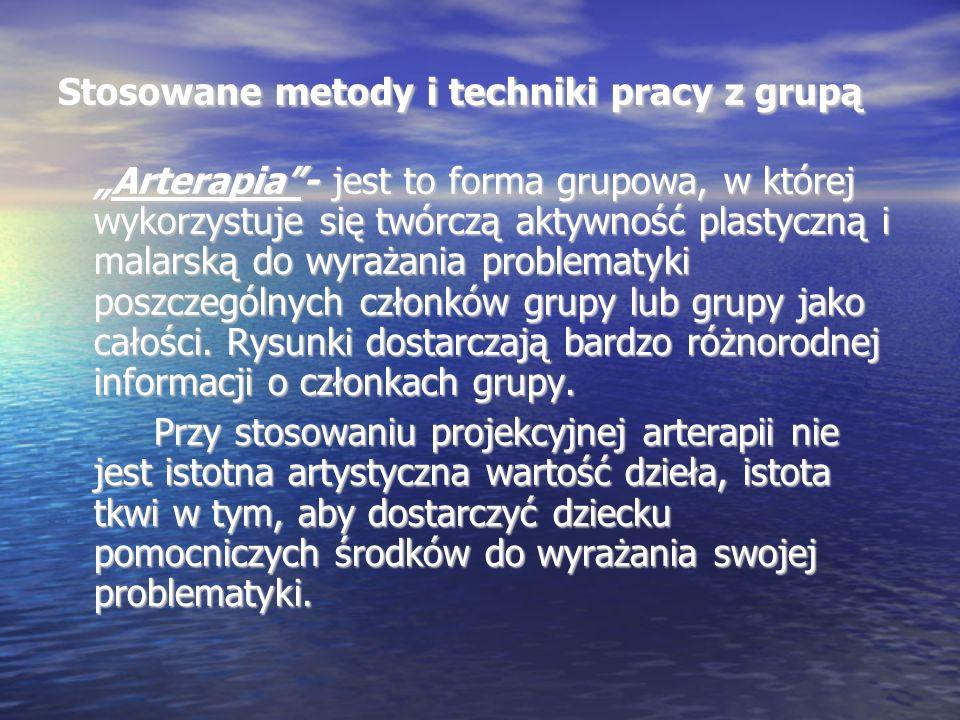 Stosowane metody i techniki pracy z grupą Arterapia- jest to forma grupowa, w której wykorzystuje się twórczą aktywność plastyczną i malarską do wyraż