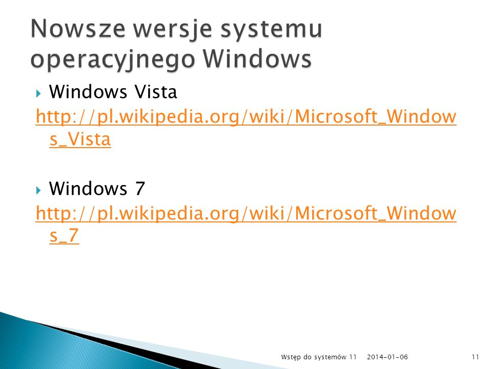Windows Vista http://pl.wikipedia.org/wiki/Microsoft_Window s_Vista Windows 7 http://pl.wikipedia.org/wiki/Microsoft_Window s_7 2014-01-0611Wstęp do s