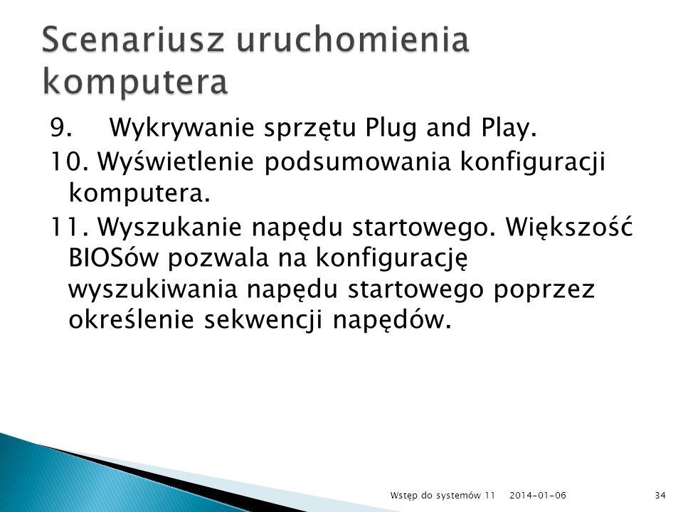 9.Wykrywanie sprzętu Plug and Play. 10. Wyświetlenie podsumowania konfiguracji komputera. 11. Wyszukanie napędu startowego. Większość BIOSów pozwala n