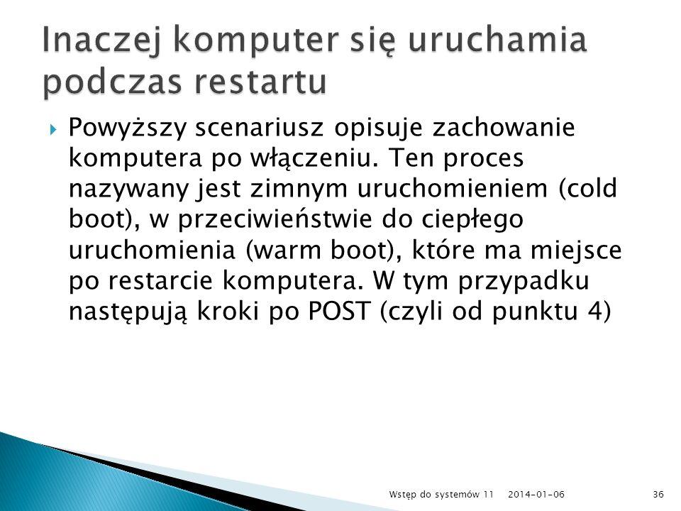 Powyższy scenariusz opisuje zachowanie komputera po włączeniu. Ten proces nazywany jest zimnym uruchomieniem (cold boot), w przeciwieństwie do ciepłeg