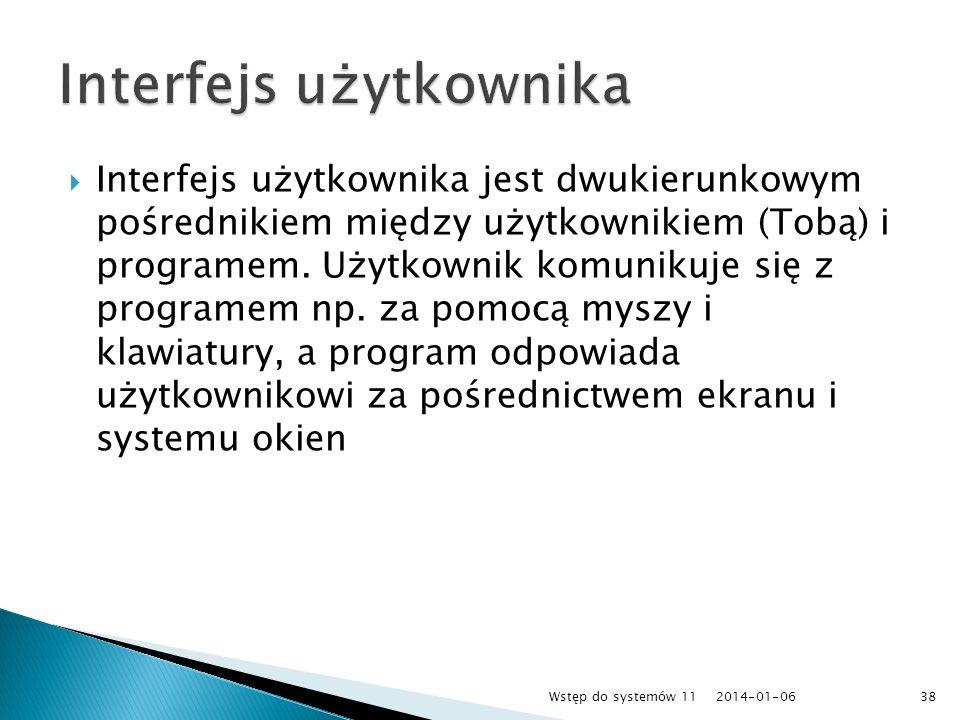 Interfejs użytkownika jest dwukierunkowym pośrednikiem między użytkownikiem (Tobą) i programem. Użytkownik komunikuje się z programem np. za pomocą my