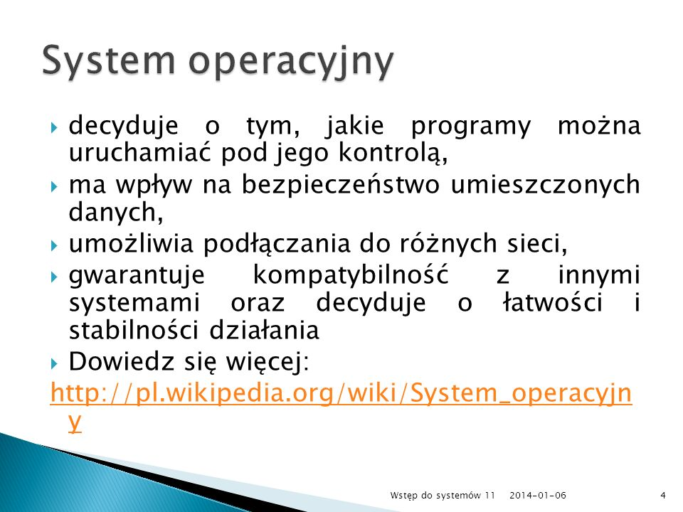 decyduje o tym, jakie programy można uruchamiać pod jego kontrolą, ma wpływ na bezpieczeństwo umieszczonych danych, umożliwia podłączania do różnych s