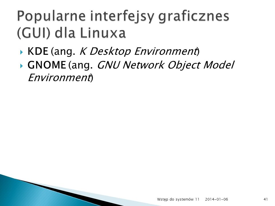 KDE (ang. K Desktop Environment) GNOME (ang. GNU Network Object Model Environment) 2014-01-0641Wstęp do systemów 11