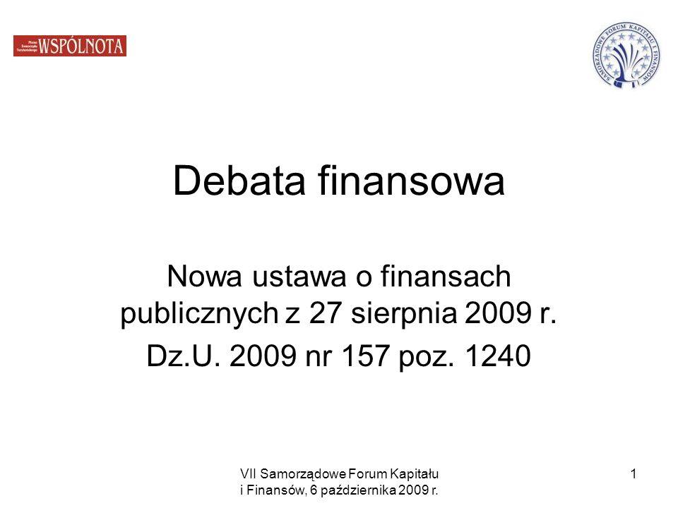 VII Samorządowe Forum Kapitału i Finansów, 6 października 2009 r. 1 Debata finansowa Nowa ustawa o finansach publicznych z 27 sierpnia 2009 r. Dz.U. 2