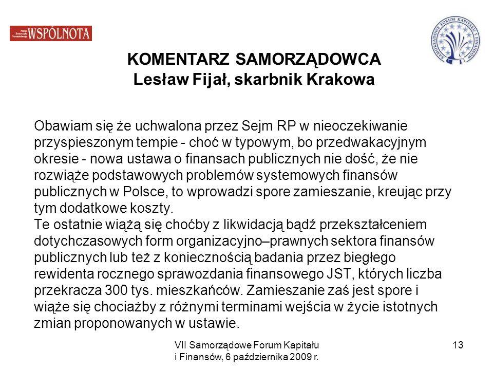 VII Samorządowe Forum Kapitału i Finansów, 6 października 2009 r. 13 Obawiam się że uchwalona przez Sejm RP w nieoczekiwanie przyspieszonym tempie - c