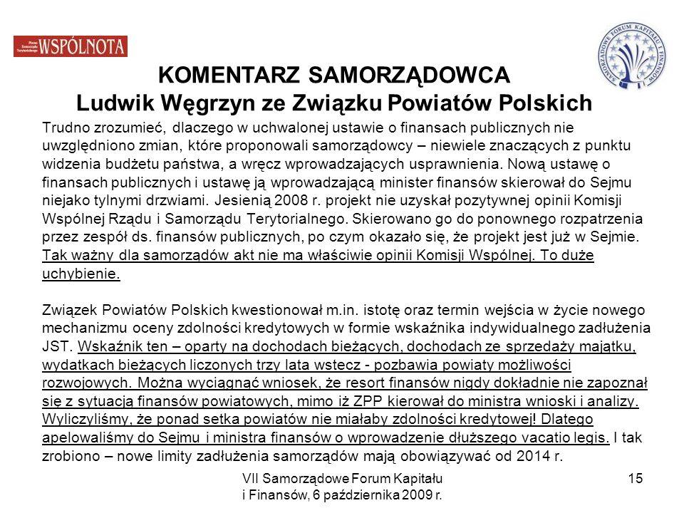 VII Samorządowe Forum Kapitału i Finansów, 6 października 2009 r. 15 Trudno zrozumieć, dlaczego w uchwalonej ustawie o finansach publicznych nie uwzgl