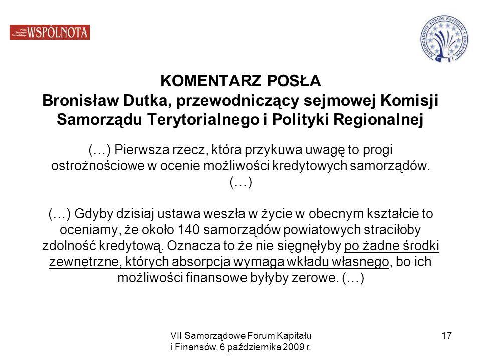 VII Samorządowe Forum Kapitału i Finansów, 6 października 2009 r. 17 KOMENTARZ POSŁA Bronisław Dutka, przewodniczący sejmowej Komisji Samorządu Teryto