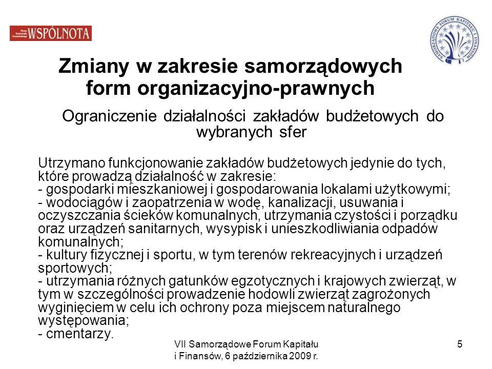 VII Samorządowe Forum Kapitału i Finansów, 6 października 2009 r. 5 Ograniczenie działalności zakładów budżetowych do wybranych sfer Utrzymano funkcjo
