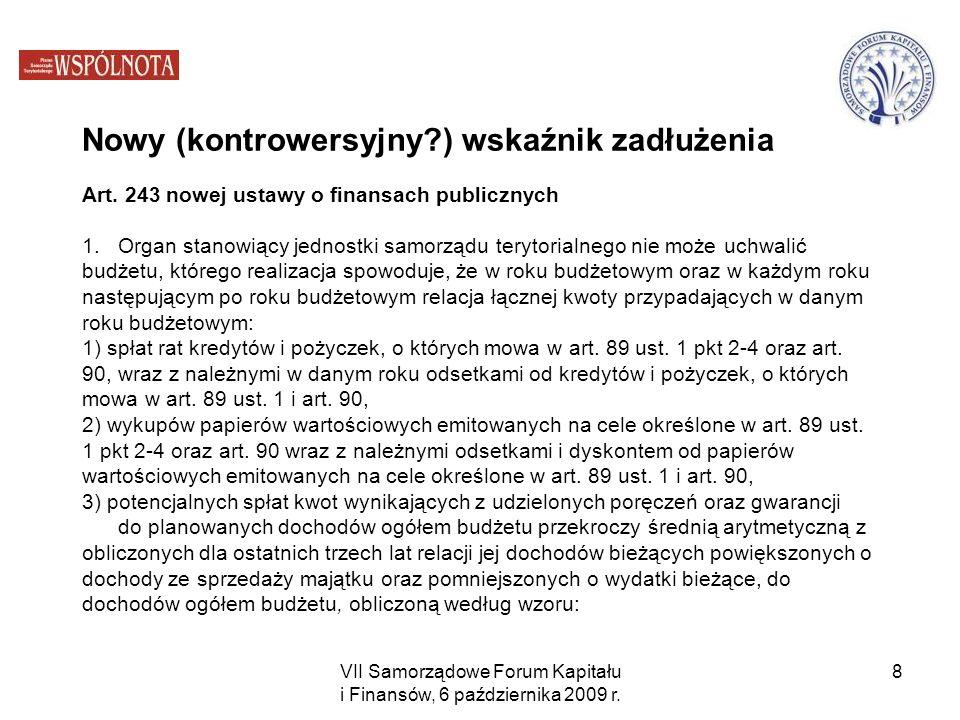 VII Samorządowe Forum Kapitału i Finansów, 6 października 2009 r. 8 Nowy (kontrowersyjny?) wskaźnik zadłużenia Art. 243 nowej ustawy o finansach publi