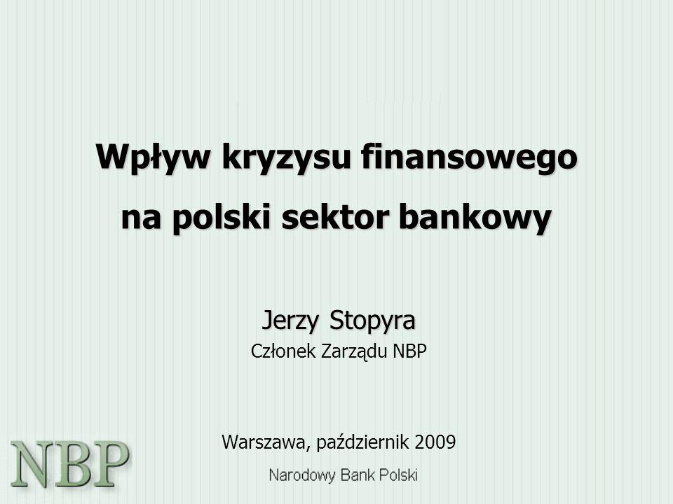 Wpływ kryzysu finansowego na polski sektor bankowy Jerzy Stopyra Członek Zarządu NBP Warszawa, październik 2009