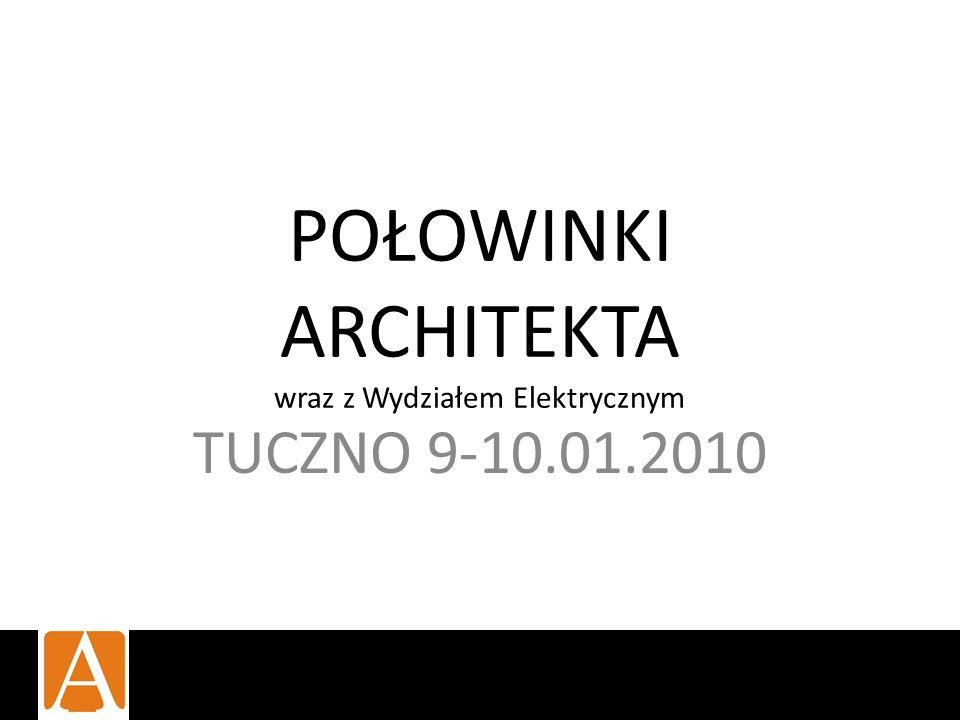 POŁOWINKI ARCHITEKTA wraz z Wydziałem Elektrycznym TUCZNO 9-10.01.2010