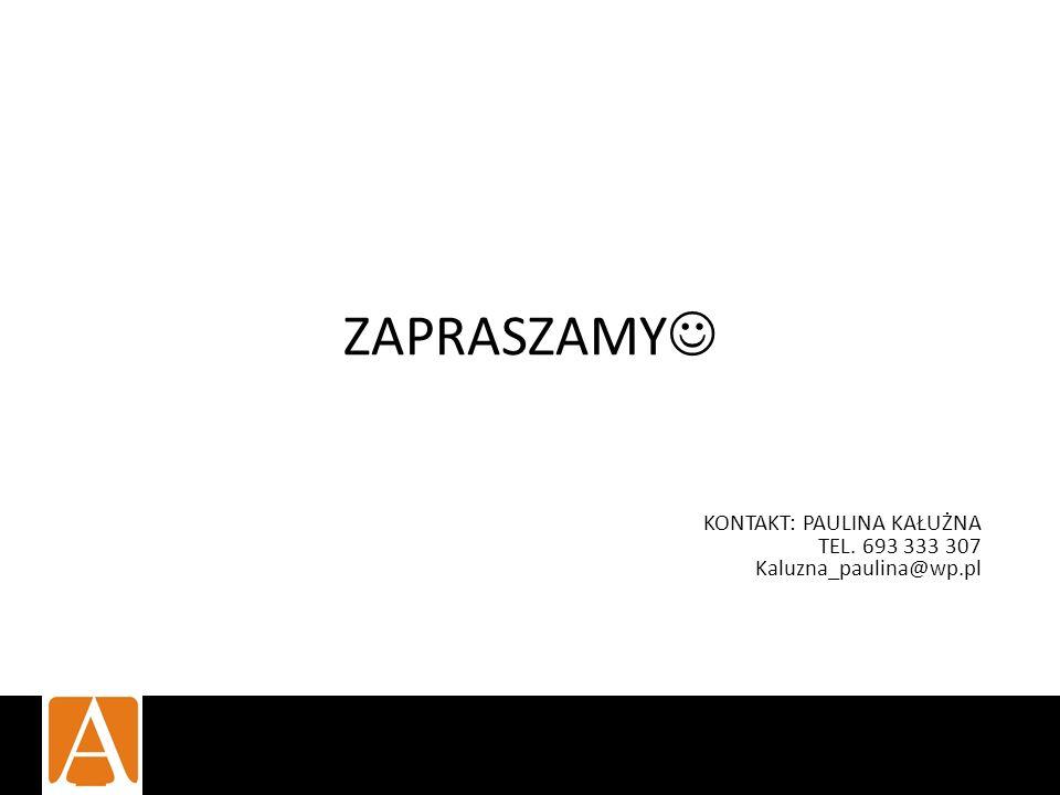 ZAPRASZAMY KONTAKT: PAULINA KAŁUŻNA TEL. 693 333 307 Kaluzna_paulina@wp.pl